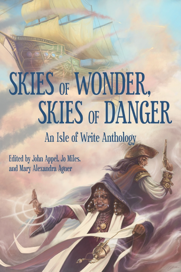 Image of a sailing ship flying through clouds in the background. In the foreground, a grinning pirate captain, in profile, raises their flintlock, and in front of them, a brown-skinned female wizard swings a censer in one hand, while her other hand is outstretched, radiating light. The text on the image reads: Skies of Wonder, Skies of Danger, an Isle of Write Anthology, Edited by John Appel, Jo Miles, and Mary Alexandra Agner.
